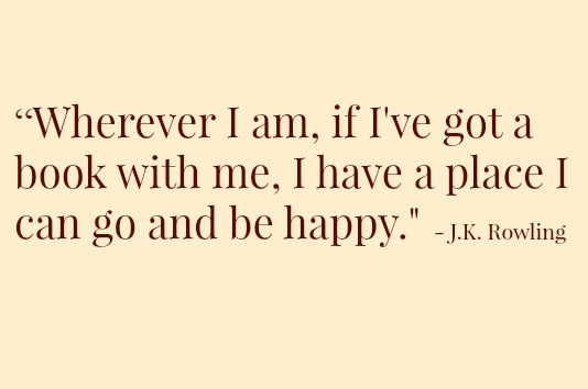 """Wherever I am, if I've got a book with me, I have a place I can go and be happy."""