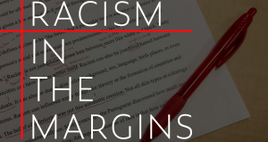 "Banner image with the words ""Racism in the Margins"" over a paper marked up with red ink."